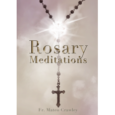 Rosary Meditations by Fr. Mateo Crawley